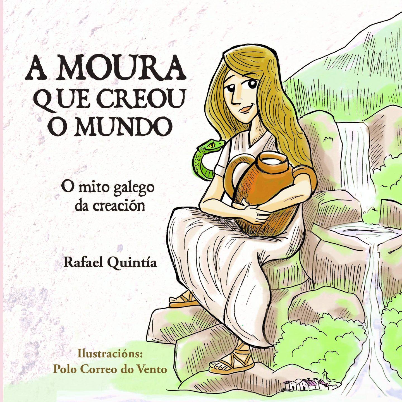 A Moura que creou o Mundo. O mito galego da creación